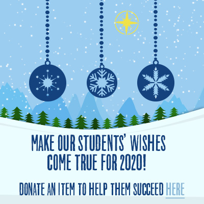 Make our student's wishes come true for 2020! Donate an item to help them succeed here.